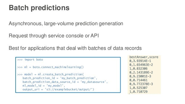 Batch predictions Asynchronous, large-volume prediction generation Request through service console or API Best for applica...