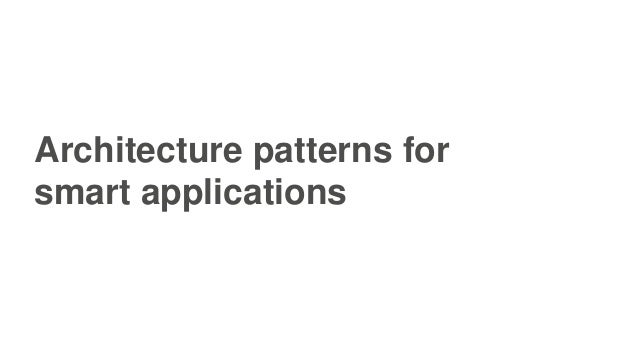 Architecture patterns for smart applications