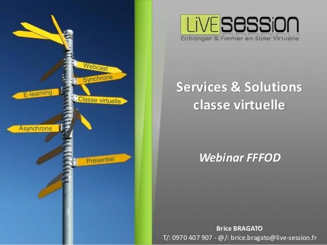 Asynchrone Brice BRAGATO T/: 0970 407 907 - @/: brice.bragato@live-session.fr Webinar FFFOD Services & Solutions classe vi...