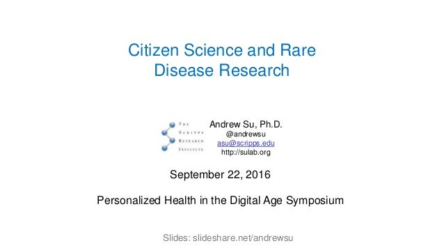 Citizen Science and Rare Disease Research Andrew Su, Ph.D. @andrewsu asu@scripps.edu http://sulab.org September 22, 2016 P...