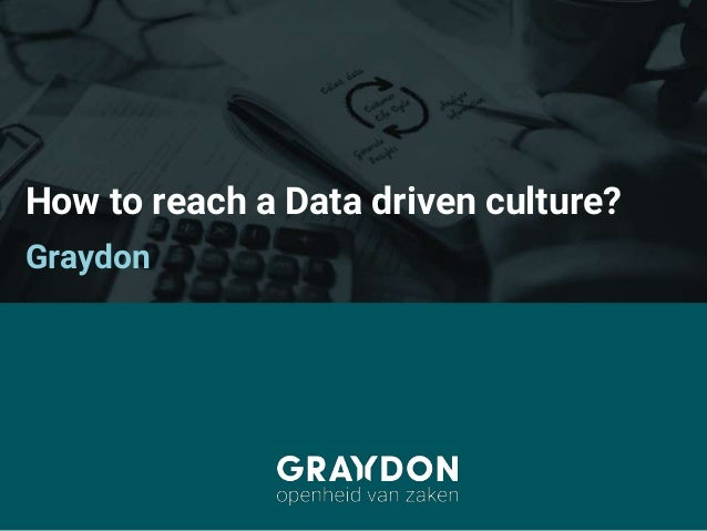 How to reach a Data driven culture? Graydon