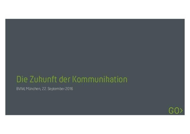 Die Zukunft der Kommunikation BVIW, München, 22. September 2016