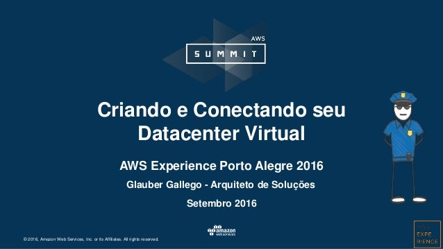 © 2016, Amazon Web Services, Inc. or its Affiliates. All rights reserved. Glauber Gallego - Arquiteto de Soluções Setembro...