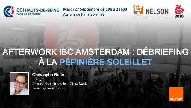 1 CCI 92 - Orange - @christopherufin Mardi 27 Septembre de 19h à 21h30 Atrium de Paris Soleillet AFTERWORK IBC AMSTERDAM :...