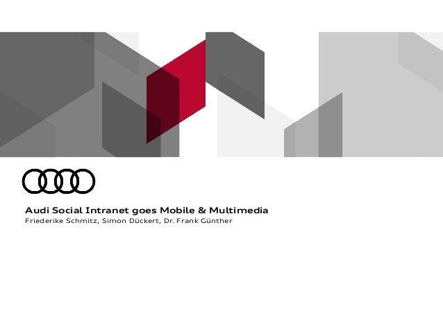 Friederike Schmitz, Simon Dückert, Dr. Frank Günther Audi Social Intranet goes Mobile & Multimedia