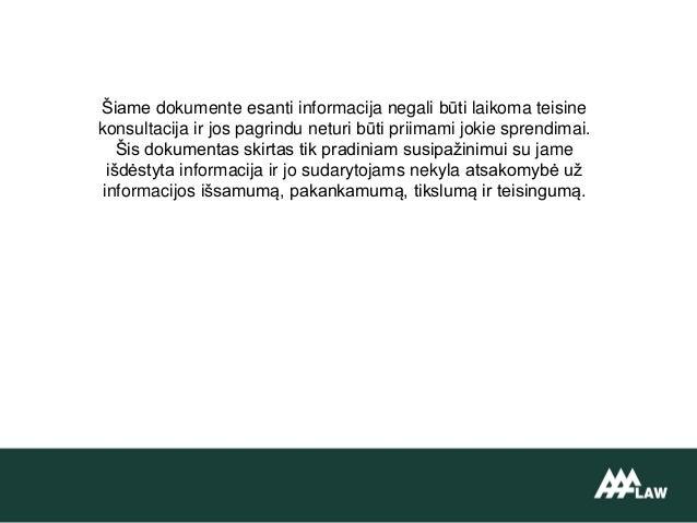 Šiame dokumente esanti informacija negali būti laikoma teisine konsultacija ir jos pagrindu neturi būti priimami jokie spr...