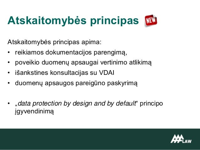 Atskaitomybės principas apima: • reikiamos dokumentacijos parengimą, • poveikio duomenų apsaugai vertinimo atlikimą • išan...