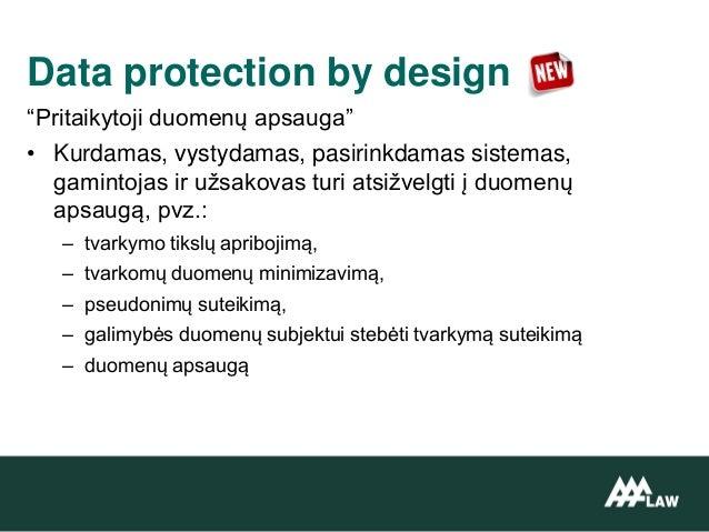 """""""Pritaikytoji duomenų apsauga"""" • Kurdamas, vystydamas, pasirinkdamas sistemas, gamintojas ir užsakovas turi atsižvelgti į ..."""