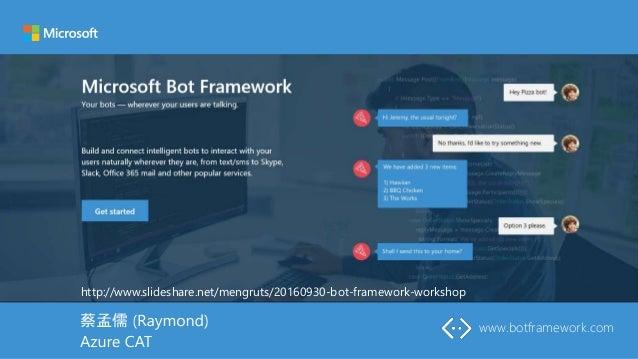 www.botframework.com http://www.slideshare.net/mengruts/20160930-bot-framework-workshop