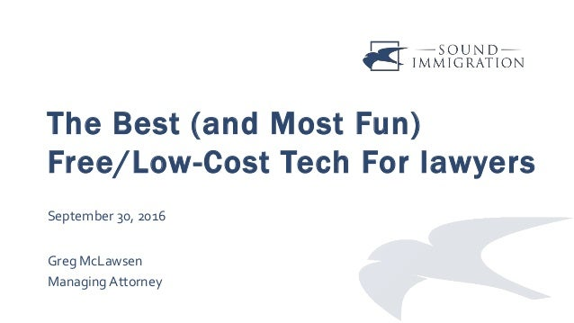 The Best (and Most Fun) Free/Low-Cost Tech For lawyers September 30, 2016 Greg McLawsen Managing Attorney
