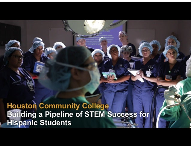 Houston Community College Building a Pipeline of STEM Success for Hispanic Students