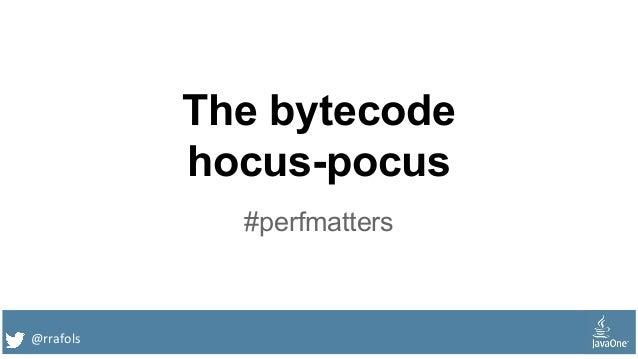 @rrafols The bytecode hocus-pocus #perfmatters