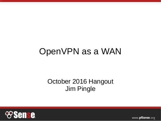 OpenVPN as a WAN - pfSense Hangout October 2016