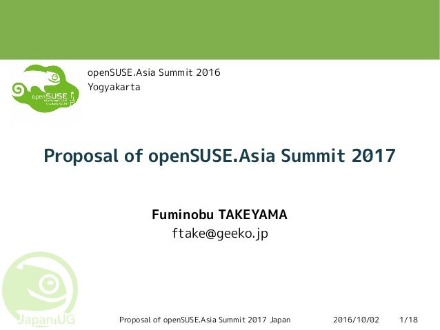2016/10/02Proposal of openSUSE.Asia Summit 2017 Japan 1/18 Proposal of openSUSE.Asia Summit 2017 Fuminobu TAKEYAMA ftake@g...
