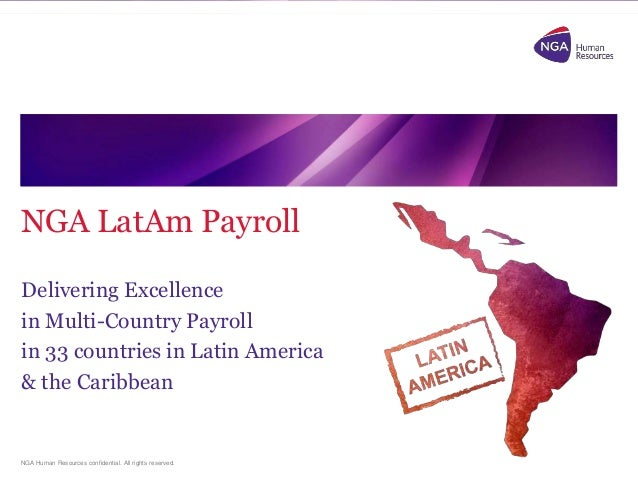 NGA Human Resources confidential. All rights reserved. NGA LatAm Payroll Delivering Excellence in Multi-Country Payroll in...