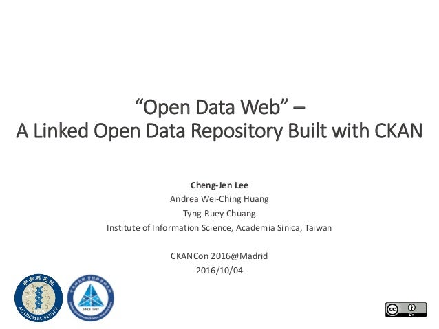 """""""Open Data Web"""" – A Linked Open Data Repository Built with CKAN Cheng-Jen Lee Andrea Wei-Ching Huang Tyng-Ruey Chuang Inst..."""