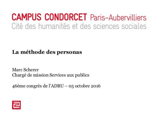 Modèle présentation Campus Condorcet La méthode des personas Marc Scherer Chargé de mission Services aux publics 46ème con...