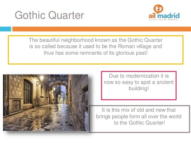 Gothic Quarter Due to modernization it is now so easy to spot a ancient building! The beautiful neighborhood known as the ...
