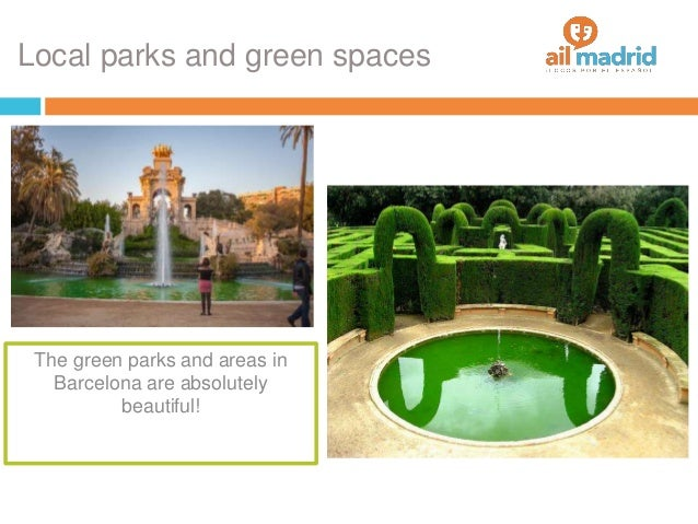 Local parks and green spaces The green parks and areas in Barcelona are absolutely beautiful!