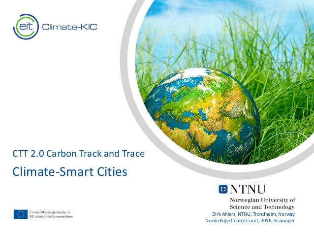 Text Text CTT 2.0 Carbon Track and Trace Climate-Smart Cities Dirk Ahlers, NTNU, Trondheim, Norway NordicEdge Centre Court...