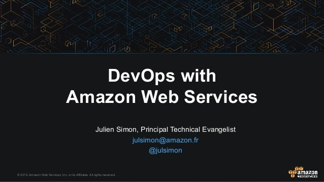 © 2015, Amazon Web Services, Inc. or its Affiliates. All rights reserved. Julien Simon, Principal Technical Evangelist jul...