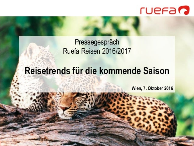 Pressegespräch Ruefa Reisen 2016/2017 Reisetrends für die kommende Saison Wien, 7. Oktober 2016