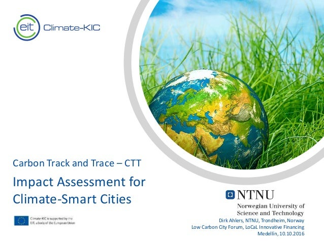 Text Text Carbon Track and Trace – CTT Impact Assessment for Climate-Smart Cities Dirk Ahlers, NTNU, Trondheim, Norway Low...