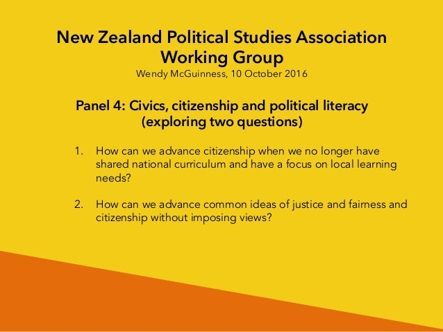 New Zealand Political Studies Association Working Group Wendy McGuinness, 10 October 2016 Panel 4: Civics, citizenship and...