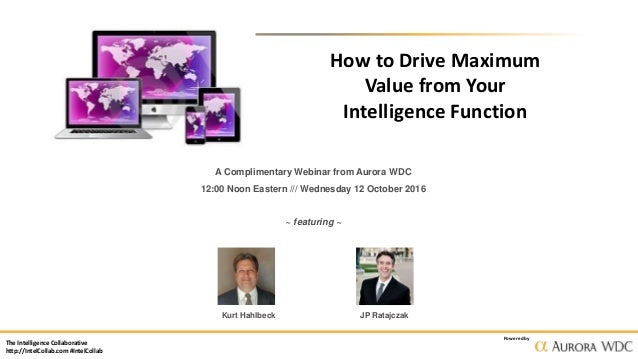 The Intelligence Collaborative http://IntelCollab.com #IntelCollab Powered by How to Drive Maximum Value from Your Intelli...