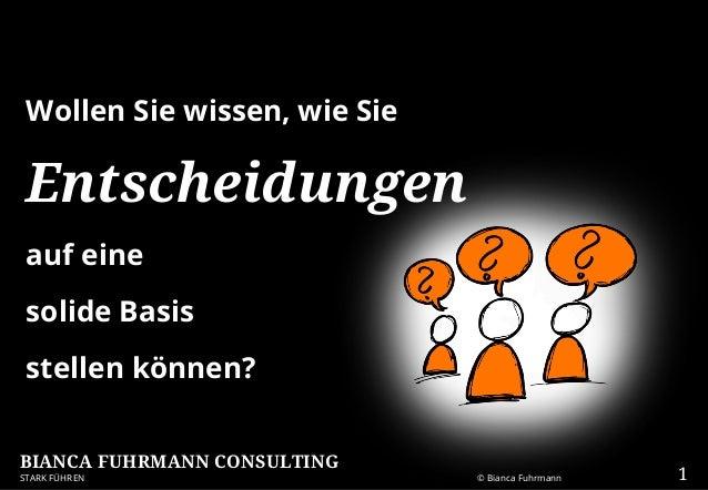 BIANCA FUHRMANN CONSULTING STARK FÜHREN © Bianca Fuhrmann Wollen Sie wissen, wie Sie Entscheidungen auf eine solide Basis ...