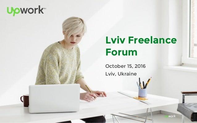 Lviv Freelance Forum October 15, 2016 Lviv, Ukraine