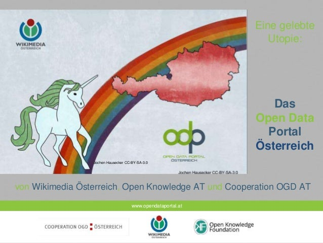 www.opendataportal.at Eine gelebte Utopie: Das Open Data Portal Österreich von Wikimedia Österreich, Open Knowledge AT und...