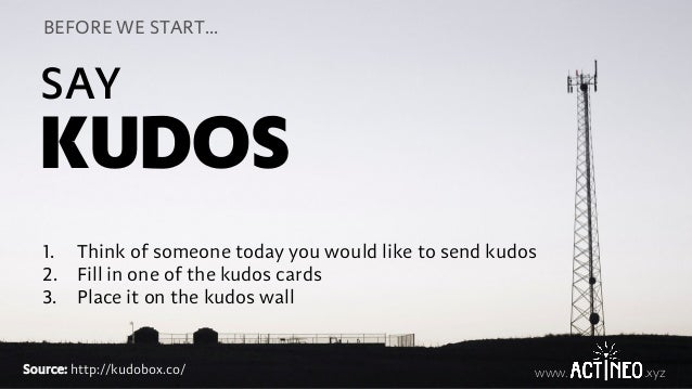 www. .xyz KUDOS SAY 1. Think of someone today you would like to send kudos 2. Fill in one of the kudos cards 3. Place it o...