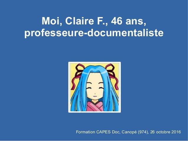 Moi, Claire F., 46 ans, professeure-documentaliste Formation CAPES Doc, Canopé (974), 26 octobre 2016
