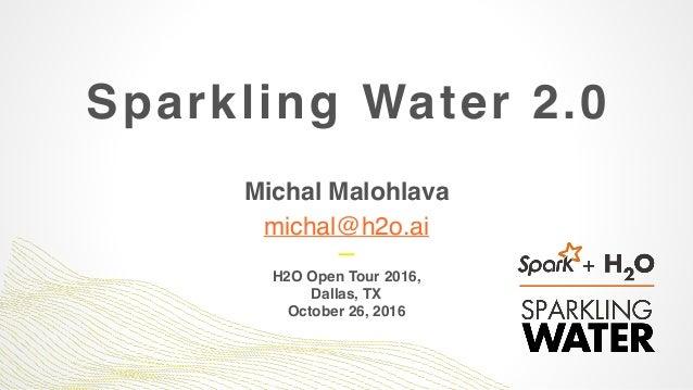 Sparkling Water 2.0 Michal Malohlava michal@h2o.ai H2O Open Tour 2016, Dallas, TX October 26, 2016