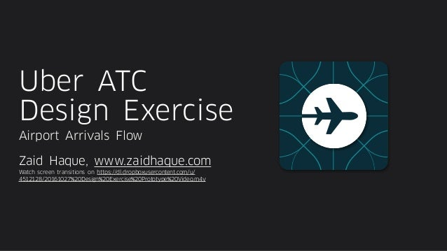 Uber ATC Design Exercise Airport Arrivals Flow Zaid Haque, www.zaidhaque.com Watch screen transitions on https://dl.dropbo...