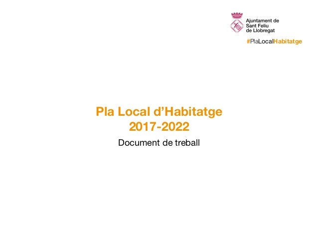 #PlaLocalHabitatge Pla Local d'Habitatge 2017-2022 Document de treball