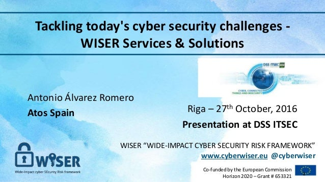 "WISER ""WIDE-IMPACT CYBER SECURITY RISK FRAMEWORK"" www.cyberwiser.eu @cyberwiser Co-funded by the European Commission Horiz..."