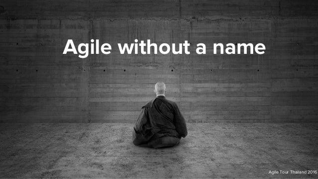 Agile without a name Agile Tour Thailand 2016