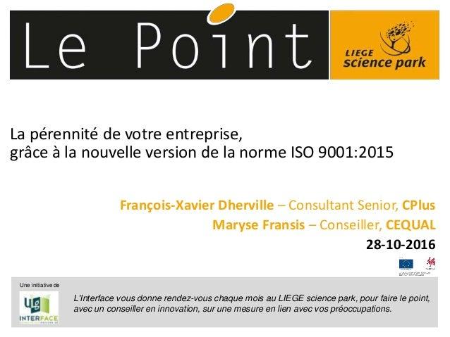 © 2014 Deloitte Fiduciaire1 La pérennité de votre entreprise, grâce à la nouvelle version de la norme ISO 9001:2015 Franço...