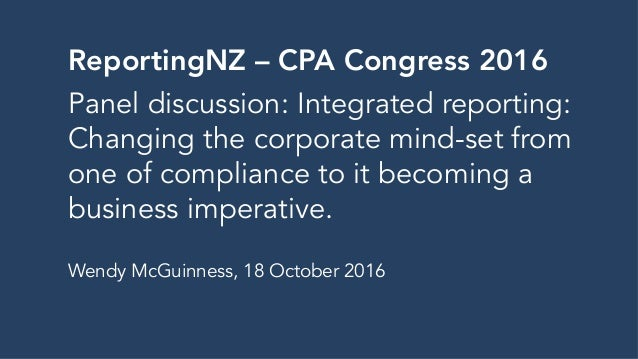 ReportingNZ – CPA Congress 2016 Panel discussion: Integrated reporting: Changing the corporate mind-set from one of compli...