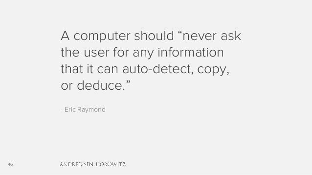 """46 A computer should """"never ask the user for any information that it can auto-detect, copy, or deduce."""" - Eric Raymond"""