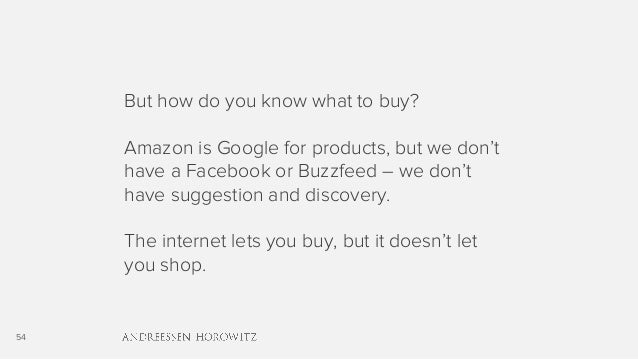 54 But how do you know what to buy? Amazon is Google for products, but we don't have a Facebook or Buzzfeed – we don't hav...