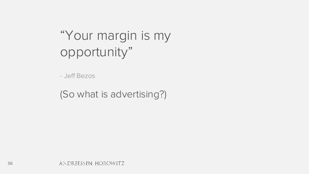 """56 """"Your margin is my opportunity"""" - Jeff Bezos (So what is advertising?)"""