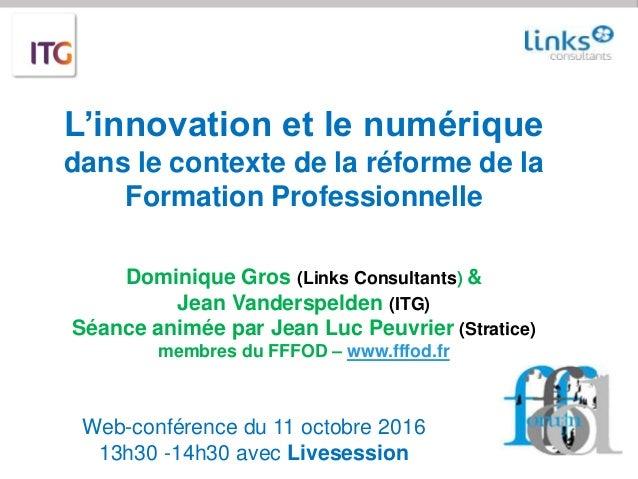 Web-conférence du 11 octobre 2016 13h30 -14h30 avec Livesession L'innovation et le numérique dans le contexte de la réform...