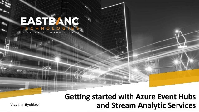 Getting started with Azure Event Hubs and Stream Analytic ServicesVladimir Bychkov