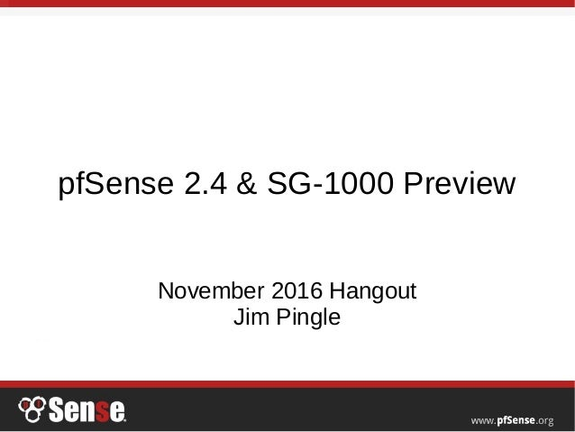 pfSense 2 4 and SG-1000 Preview - pfSense Hangout November 2016