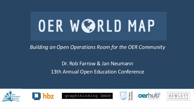 The OER World Map Building an Open Operations Room for the OER Community Dr. Rob Farrow & Jan Neumann 13th Annual Open Edu...