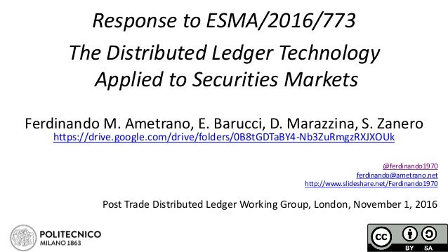 Response to ESMA/2016/773 The Distributed Ledger Technology Applied to Securities Markets Ferdinando M. Ametrano, E. Baruc...