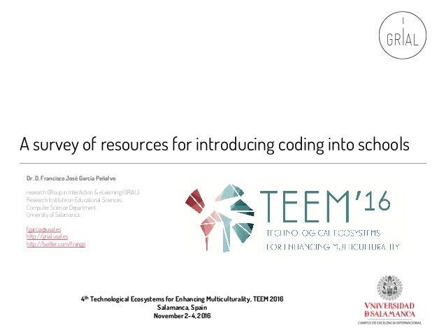 A survey of resources for introducing coding into schools Dr. D. Francisco José García Peñalvo research GRoup in InterActi...